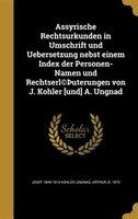 Assyrische Rechtsurkunden in Umschrift und Uebersetzung nebst einem Index der Personen-Namen und Rechtserl(c)Thuterungen von J. Ko