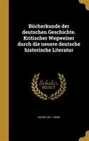 Bücherkunde der deutschen Geschichte. Kritischer Wegweiser durch die neuere deutsche historische Literatur