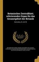 Botanisches Zentralblatt; referierendes Organ für das Gesamtgebiet der Botanik; Band jahrg. 26 , bd. 98