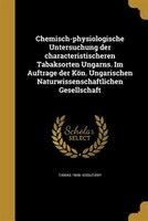 Chemisch-physiologische Untersuchung der characteristischeren Tabaksorten Ungarns. Im Auftrage der Kön. Ungarischen