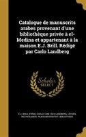 Catalogue de manuscrits arabes provenant d'une bibliothèque privée à el-Medina et appartenant à la