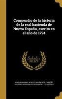 Compendio de la historia de la real hacienda de Nueva España, escrito en el año de 1794