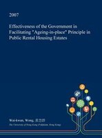 """Effectiveness of the Government in Facilitating """"Ageing-in-place"""" Principle in Public Rental Housing Estates"""