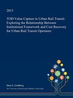 TOD Value Capture in Urban Rail Transit: Exploring the Relationship Between Institutional Framework and Cost Recovery for Urban Ra