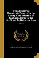 A Catalogue of the Manuscripts Preserved in the Library of the University of Cambridge. Edited for the Syndics of the University P