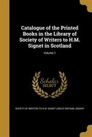 Catalogue of the Printed Books in the Library of Society of Writers to H.M. Signet in Scotland; Volume 1
