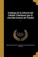Catálogo de la Libreria del Cabildo Toledanoe (per D. José Ma Octavio de Toledo); 1