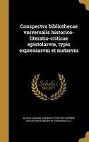 Conspectvs bibliothecae vniversalis historico-literatio-criticae epistolarvm, typis expressarvm et mstarvm