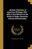 ...British Criticisms of American Writings, 1815-1833; a Contribution to the Study of Anglo-American Literary Relationships