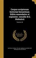 Corpus scriptorum historiae byzantinae. Editio emendatior et copiosior. consilio B.G. Niebuhrii; Volumen 28