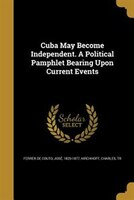 9781361663851 - José 1820-1877 Ferrer de Couto, Charles tr Kirchhoff: Cuba May Become Independent. A Political Pamphlet Bearing Upon Current Events - Livre