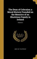 The Dean of Coleraine; a Moral History Founded on the Memoirs of an Illustrious Family in Ireland; Volume 3