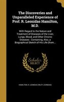 The Discoveries and Unparalleled Experience of Prof. R. Leonidas Hamilton, M.D.: With Regard to the Nature and Treatment of Diseas
