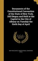 Documents of the Constitutional Convention of the State of New York, 1915 Begun and Held at the Capitol in the City of Albany on T