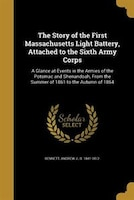 The Story of the First Massachusetts Light Battery, Attached to the Sixth Army Corps