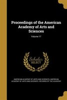 Proceedings of the American Academy of Arts and Sciences; Volume 17