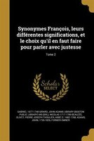 Synonymes François, leurs différentes significations, et le choix qu'il en faut faire pour parler avec