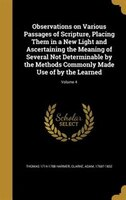 Observations on Various Passages of Scripture, Placing Them in a New Light and Ascertaining the Meaning of Several Not Determinabl
