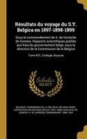 Résultats du voyage du S.Y. Belgica en 1897-1898-1899: Sous le commandement de A. de Gerlache de Gomery. Rapports