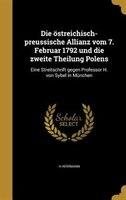 Die östreichisch-preussische Allianz vom 7. Februar 1792 und die zweite Theilung Polens: Eine Streitschrift gegen Professor
