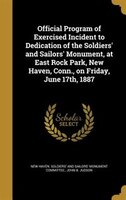 Official Program of Exercised Incident to Dedication of the Soldiers' and Sailors' Monument, at East Rock Park,