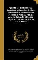 Quijote del centenario. El ingenioso hidalgo Don Quijote de la Mancha. 689 láminas de J. Jiménez Aranda, y 111 de