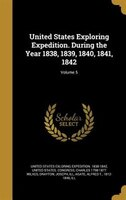 United States Exploring Expedition. During the Year 1838, 1839, 1840, 1841, 1842; Volume 5