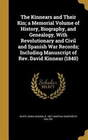 The Kinnears and Their Kin; a Memorial Volume of History, Biography, and Genealogy, With Revolutionary and Civil and Spanish War R