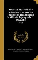 Nouvelle collection des mémoires pour servir à l'histoire de France depuis le XIIIe siècle