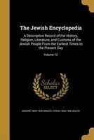 The Jewish Encyclopedia: A Descriptive Record of the History, Religion, Literature, and Customs of the Jewish People From th