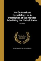 North American Herpetology; or, A Description of the Reptiles Inhabiting the United States; Volume 3