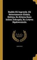 Ibaible Eli Ingcwele. Eli Netestamente Elidala, Nelitya, Ku Kitywa Kuzo Izilimi Zokuqala, Ku Lotywa Ngokwesizulu