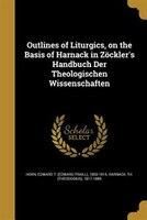 Outlines of Liturgics, on the Basis of Harnack in Zöckler's Handbuch Der Theologischen Wissenschaften