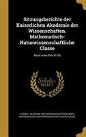 Sitzungsberichte der Kaiserlichen Akademie der Wissenschaften. Mathematisch-Naturwissenschaftliche Classe; Band index Bde.91-96