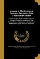Joanna of Montfaucon; a Dramatic Romance of the Fourteenth Century: As Performed at the Theatre-Royal, Covent-Garden. Formed Upon