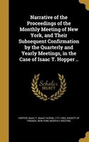 Narrative of the Proceedings of the Monthly Meeting of New York, and Their Subsequent Confirmation by the Quarterly and Yearly Mee