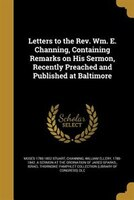 Letters to the Rev. Wm. E. Channing, Containing Remarks on His Sermon, Recently Preached and Published at Baltimore