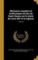 Mémoires complets et authentiques du duc de Saint-Simon sur le siècle de Louis XIV et la régence; Tome 10