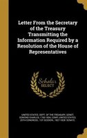 Letter From the Secretary of the Treasury Transmitting the Information Required by a Resolution of the House of Representatives