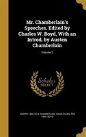Mr. Chamberlain's Speeches. Edited by Charles W. Boyd, With an Introd. by Austen Chamberlain; Volume 2