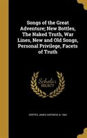 Songs of the Great Adventure; New Bottles, The Naked Truth, War Lines, New and Old Songs, Personal Privilege, Facets of Truth