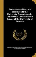 Statement and Reports Presented to the University Commission by the Board of Governors and Senate of the University of Toronto
