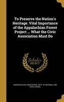To Preserve the Nation's Heritage. Vital Importance of the Appalachian Forest Project ... What the Civic Association Must