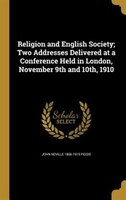 Religion and English Society; Two Addresses Delivered at a Conference Held in London, November 9th and 10th, 1910