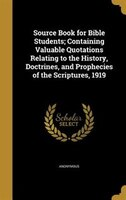 Source Book for Bible Students; Containing Valuable Quotations Relating to the History, Doctrines, and Prophecies of the Scripture