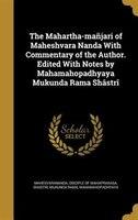 The Mahartha-mañjari of Maheshvara Nanda With Commentary of the Author. Edited With Notes by Mahamahopadhyaya Mukunda Rama