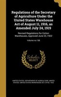 Regulations of the Secretary of Agriculture Under the United States Warehouse Act of August 11, 1916, as Amended July 24, 1919: Re
