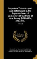 Reports of Cases Argued and Determined in the Supreme Court of Judicature of the State of New Jersey. [1796-1804; 1821-1831]; Volu