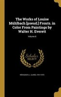 The Works of Louise Mühlbach [pseud.] Fronts. in Color From Paintings by Walter H. Everett; Volume 8