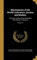Masterpieces of the World's Literature, Ancient and Modern: The Great Authors of the World With Their Master Productions;